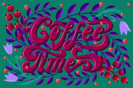 Coffee time. Beautiful decorative card. Lettering for t-shirts, cups, glasses. The letters are written by hand.