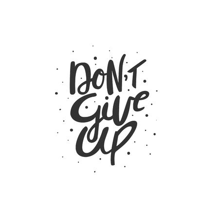 Dont give up - motivation phrase, handdrawn lettering. Isolated vector illustration Illustration