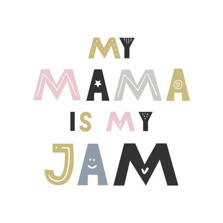 My mama is my JAM - Cute hand drawn nursery fun poster with handdrawn lettering in scandinavian style. Vector illustration