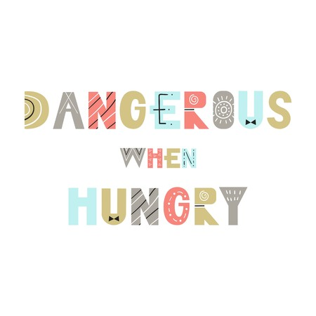 Dangerous when hungry - Cute and fun hand drawn nursery poster with cutout lettering in scandinavian style. Vector illustration.