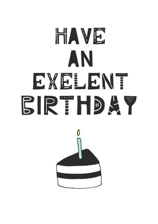 Have an exelent birthday - hand drawn nursery birthday poster with cake and cut out lettering in scandinavian style. Monochrome kids vector illustration.