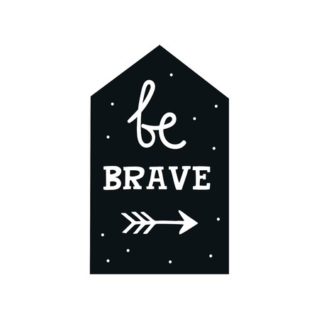 Be brave, hand drawn poster with lettering in arrow on black background with dots accent.
