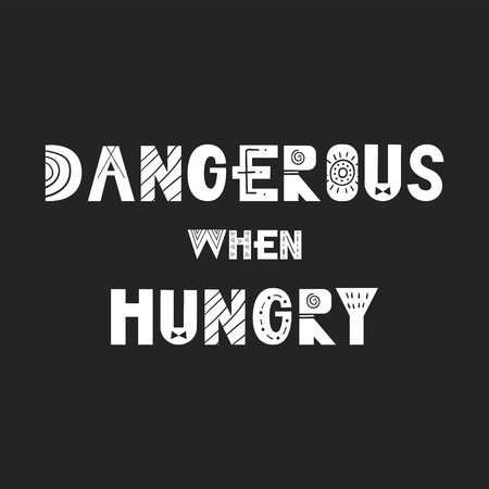 Dangerous when hungry - Cute and fun hand drawn nursery poster with handdrawn lettering in scandinavian style.
