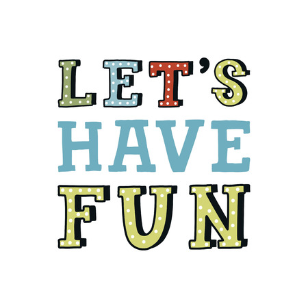 Let's have fun - unique hand drawn nursery poster with handdrawn lettering in scandinavian style. Vector illustration.