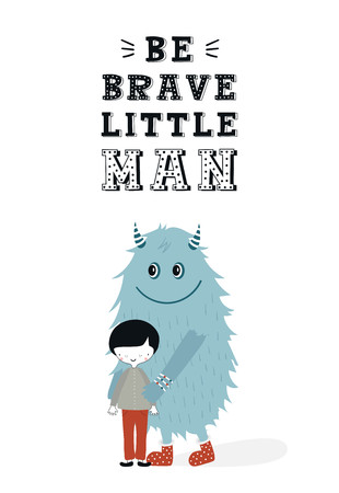 Be brave little man - unique nursery poster with boy and monster. Vector illustration in scandinavian style.