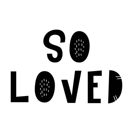 So loved - hand drawn love lettering nursery poster. Black and white vector illustration in scandinavian style.