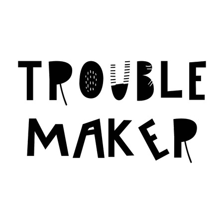 Trouble maker - unique hand drawn nursery poster with handdrawn lettering in scandinavian style. Vector illustration.
