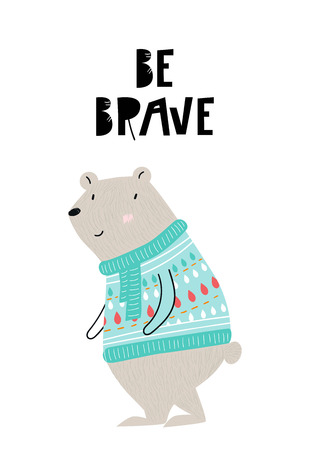 Be brave - Cute hand drawn nursery interior poster with cartoon bear in a knitted sweater and hand drawn lettering. Kid's vector illustration in scandinavian style.