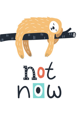 Not now - Cute and fun kids hand drawn nursery poster with sloth animal and lettering. Color vector illustration in scandinavian style. Çizim
