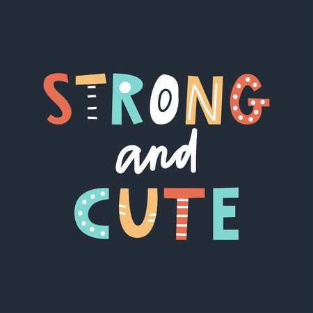 Strong and cute - fun colorful hand drawn lettering for kids print. Vector illustration.