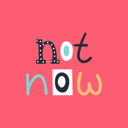 Not now - cute and fun colorful hand drawn lettering for kids print. Vector illustration.