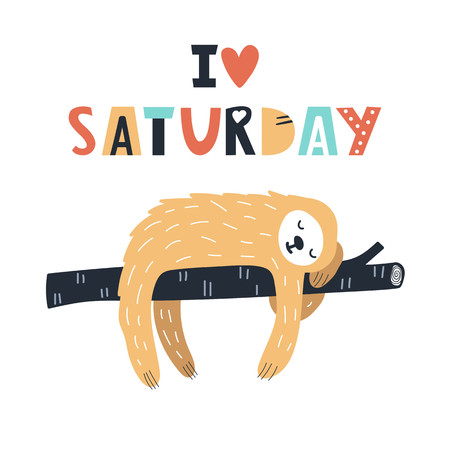 I love saturdsy - Cute and fun kids hand drawn nursery poster with sloth animal and lettering. Color vector illustration in scandinavian style.