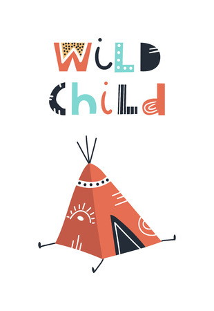 Wild child - Cute kids hand drawn nursery poster with wigwam and lettering. Color vector illustration in scandinavian style.
