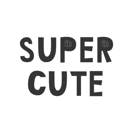 Super Cute - Kids superhero poster with black and white hand drawn lettering. Baby nursery wall art. Vector illustration.
