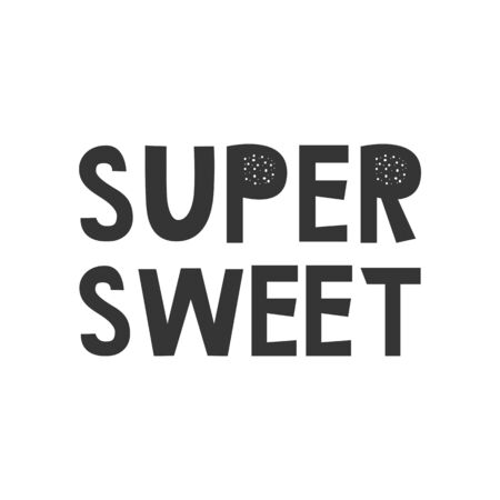 Super Sweet - Kids superhero poster with black and white hand drawn lettering. Baby nursery wall art. Vector illustration.