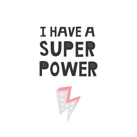 I have a super power - Kids superhero poster with black and white hand drawn lettering. Baby nursery wall art. Vector illustration.