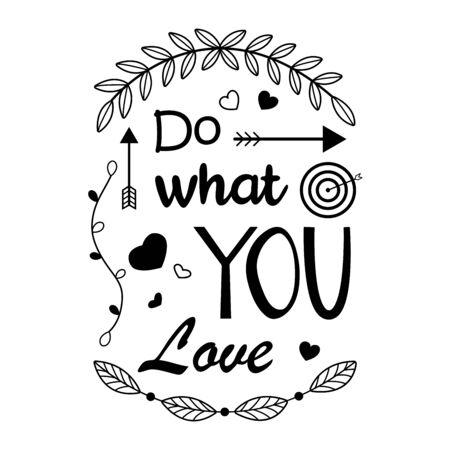 Letras, frase haz lo que amas, letras en blanco y negro. Puede utilizarse como cartel, expresión motivacional. Ilustración