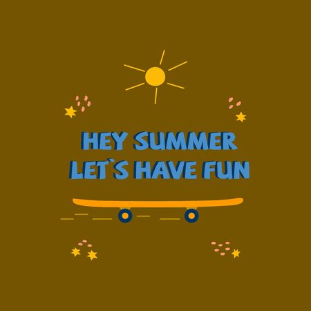 Phrase hey summer lets have fun with sun and orange skateboard. Summer time. Poster vector illustration