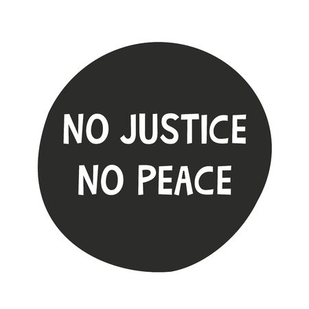 Inscription no justice no peace on black round icon. No to racism. Black leaves matter. The demand for justice and the struggle for their rights. Vector illustration flat style