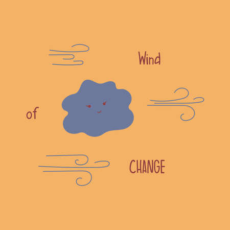 Smiling cute cloud. The phrase wind of change on a beige background. Colorful vector illustration in a flat style. Waiting for a change for the better