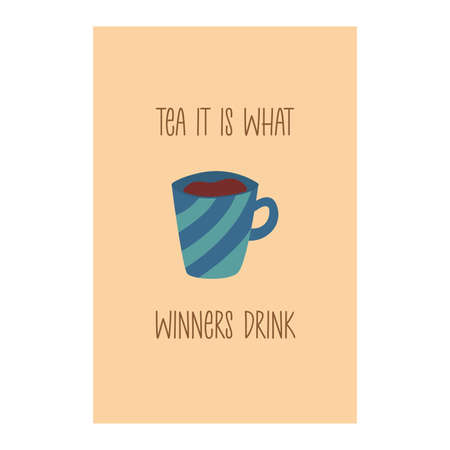 Card with a cute blue cup of tea and the inscription tea it is what winners drink. Postcard or poster. Colorful cartoon vector illustration on beige background