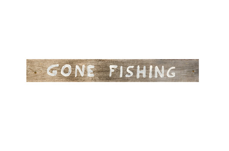 gone: Gone fishing wooden sign isolated on white