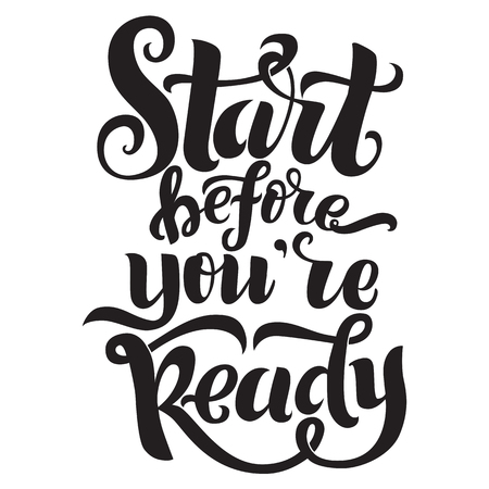 Start before you are ready handwritten inscription. Inspirational phrase for prints, posters, postcard, calligraphy vector illustration Ilustração