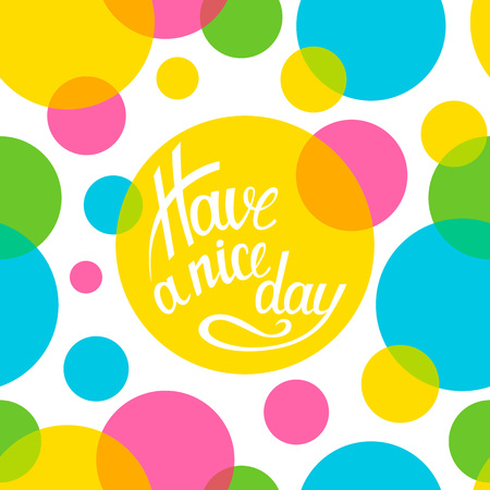 Lettering Have a nice day on seamless pattern of colorful circles. Illustration vector