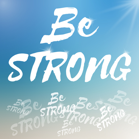 Vector motivational poster template. Be strong template on blurred colorful background. Template with text with various size and opacity. Inspirational text template with sparkles.
