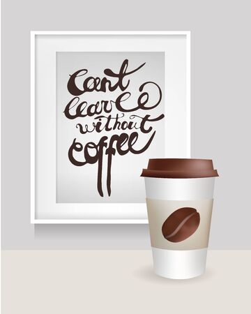 can't: Realistic Frame with cant leave without coffee text. Coffee Cup with Bean. Vector Illustration. Illustration