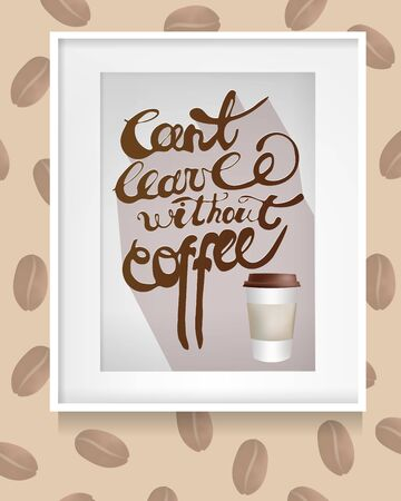 can't: Frame hanging On the Wall with Inscription: Cant leave without Coffee . Coffee Beans. Vector Illustration