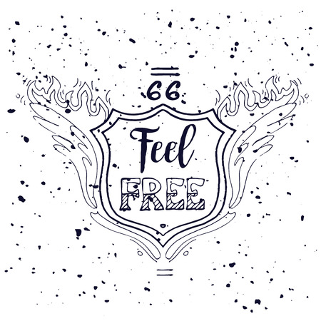 feel: Feel Free Motivational Inscription. Route 66. Hand drawn grunge vintage illustration with hand lettering. For greeting card, T-shirt or bag print, poster typography. Vector illustration.