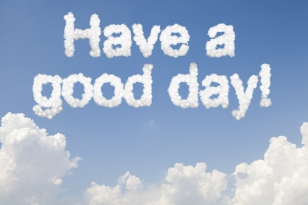 to have: Have a good day concept text word in clouds on blue sky