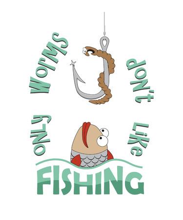 Only worms dont like fishing. Funny t-shirt or mug print design. Vector illustration. Ilustracja