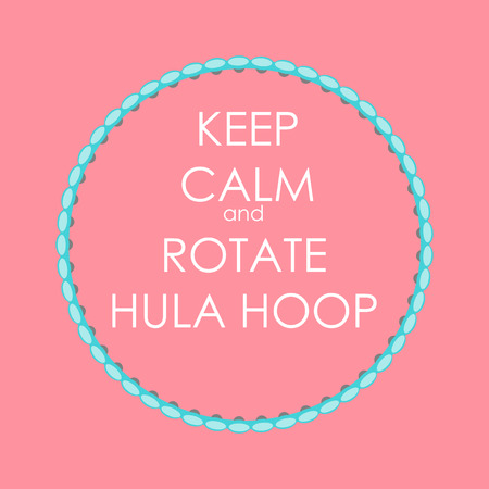 hula hoop: Keep Calm and Rotate Hula Hoop Creative Poster Concept. Card of invitation, motivation. Vector Illustration EPS10