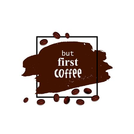 But first coffee. Brown brush stroke and coffee beans. Vector illustration.