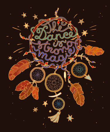 Native american indian dream catcher with lettering quote The dance is strong magic isolated on black background.Sketch vector illustration in boho style. Design for T-shirt