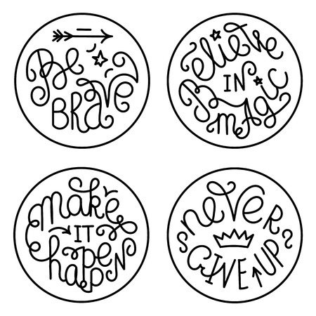 make believe: Set of handwritten inspirational quotes. Make it happen. Be brave. Never give up. Believe in magic. Black lettering phrases on white circles Illustration