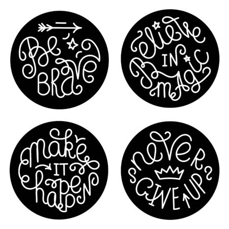 make believe: Set of handwritten inspirational quotes. Make it happen. Be brave. Never give up. Believe in magic. White lettering phrases in black circles Illustration