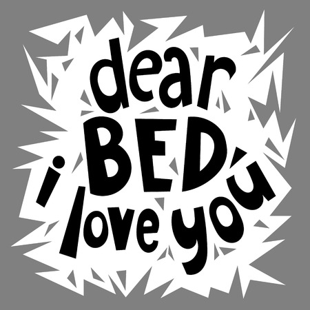 Dear bed, I love you. Quote typographical background with unique hand drawn lettering. World sleep day card. Template for business card, poster, banner, print for t-shirt, sweatshirt, bag.