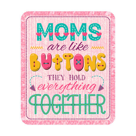 Mothers day lettering composition. Moms are like buttons, they hold everything together. Calligraphy quote. Hand drawn illustrated phrase for cards, invitations, posters