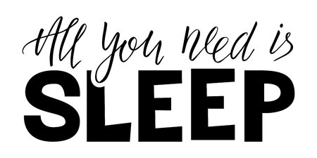 All you need is sleep lettering. Hand drawn quote. World Sleep Day card. Vector phrase isolated on white background.