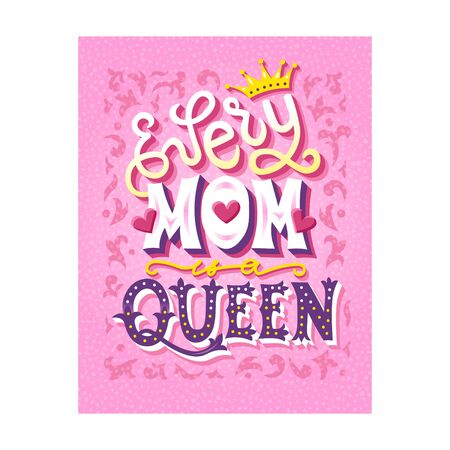 Every Mom is a queen. Hand drawn unique lettering quote. Mothers day card design. Phrase for posters, t-shirts and wall art. Vector illustration. Vectores