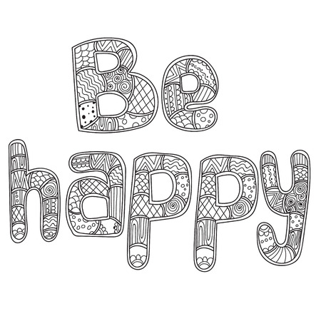 Coloring pages for adults coloring book. Lettering.Word be happy doodles stylized, vector, illustration, freehand pencil. Vector illustration. Vettoriali