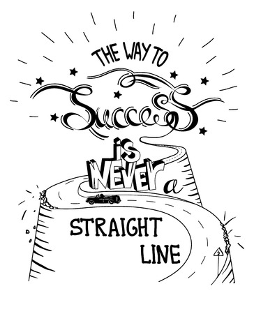 straight line: Hand drawn quote The Way To Success In Never A Straight Line. The road in the hills. Vector illustration Illustration