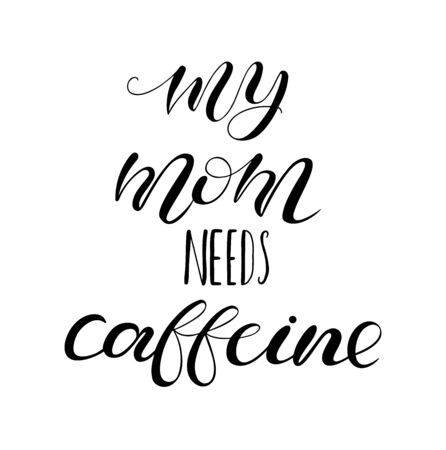 My mom needs caffeine. Lettering for babies clothes. Calligraphy on watercolor splash, isolated on white background.