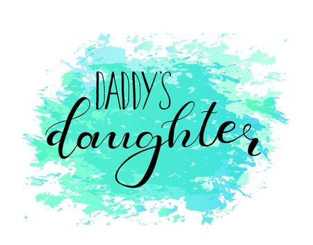 Daddys daughter. Lettering for babies clothes, design for t-shirts and nursery decorations (bags, posters, invitations, cards, pillows). Calligraphy isolated on white background.