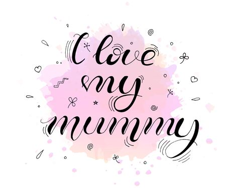 I love my mummy. Lettering for babies clothes, t-shirts and nursery decorations (bags, posters, invitations, cards, pillows). Hand drawn calligraphy isolated on white background.