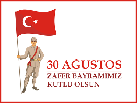 august: 30 Agustos Zafer Bayrami. Greeting card Turkey National Day Victory 30 August. The standard-bearer in a military uniform of the early 20th century holds a flag of Turkey Illustration