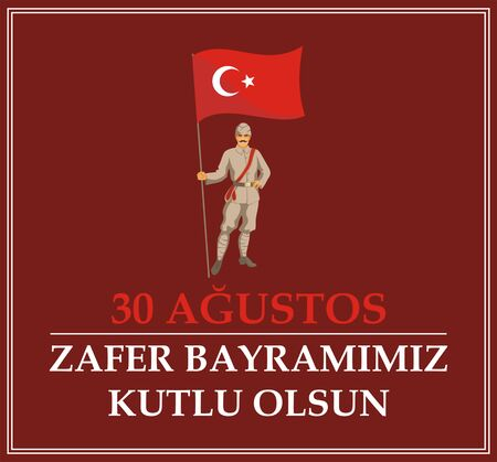 20th: 30 Agustos Zafer Bayrami. Greeting card Turkey National Day Victory 30 August. The standard-bearer in a military uniform of the early 20th century holds a flag of Turkey Illustration
